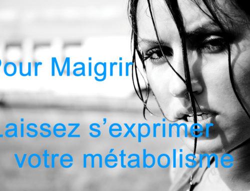 Pour maigrir : Laisse s'exprimer ton métabolisme
